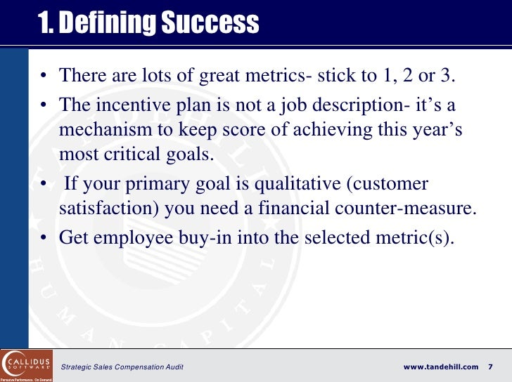 1. Defining Success • There are lots of great metrics- stick to 1, 2 or 3. • The incentive plan is not a job description- ...