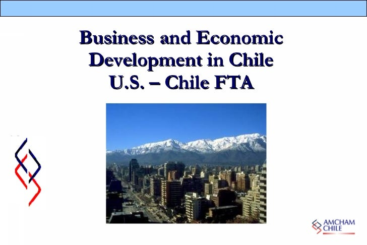 <ul><li>Business and Economic </li></ul><ul><li>Development in Chile </li></ul><ul><li>U.S. – Chile FTA </li></ul><ul><li>...