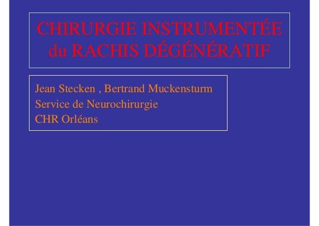 CHIRURGIE INSTRUMENTÉE du RACHIS DÉGÉNÉRATIFJean Stecken , Bertrand MuckensturmService de NeurochirurgieCHR Orléans