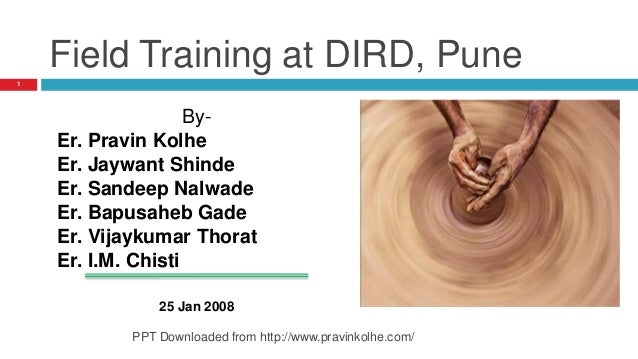 Field Training at DIRD, Pune By- Er. Pravin Kolhe Er. Jaywant Shinde Er. Sandeep Nalwade Er. Bapusaheb Gade Er. Vijaykumar...