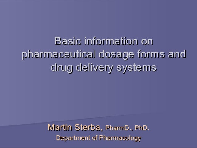 Basic information on pharmaceutical dosage forms and drug delivery systems  Martin Sterba, PharmD., PhD. Department of Pha...