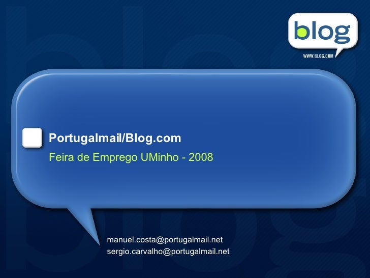 Portugalmail/Blog.com Feira de Emprego UMinho - 2008 [email_address] [email_address]