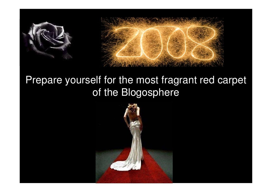 Prepare yourself for the most fragrant red carpet              of the Blogosphere