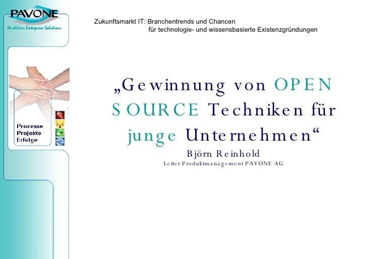 """"""" Gewinnung von  OPEN SOURCE  Techniken für  junge  Unternehmen"""" Björn Reinhold Leiter Produktmanagement PAVONE AG Zukunft..."""