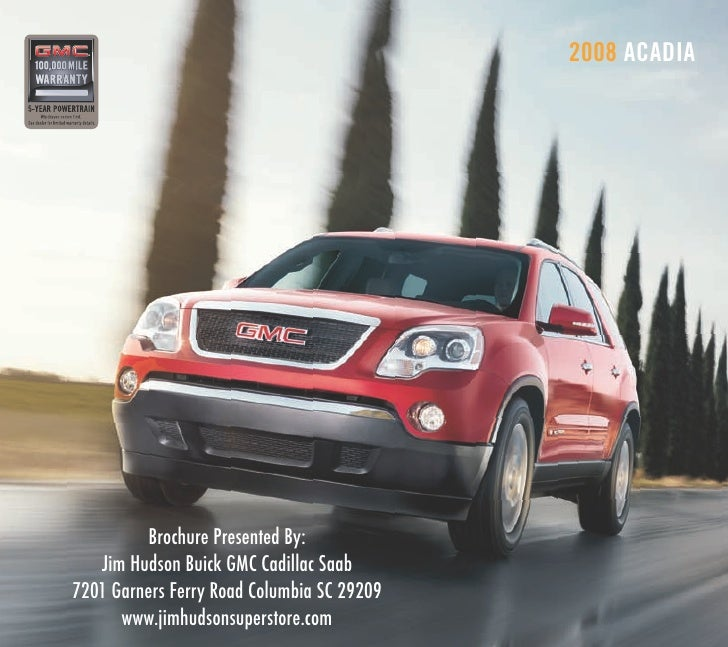 2008 ACADIA              Brochure Presented By:    Jim Hudson Buick GMC Cadillac Saab 7201 Garners Ferry Road Columbia SC ...