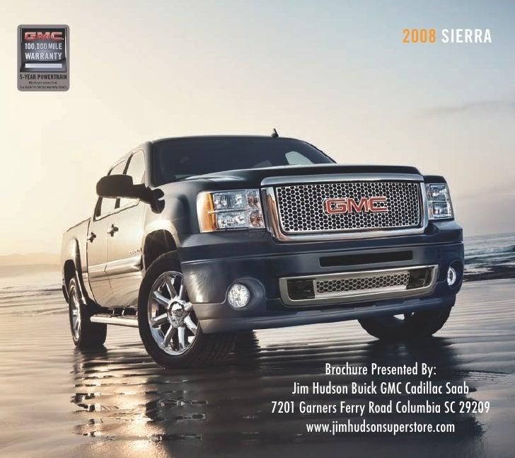 2008 SIERRA              Brochure Presented By:    Jim Hudson Buick GMC Cadillac Saab 7201 Garners Ferry Road Columbia SC ...