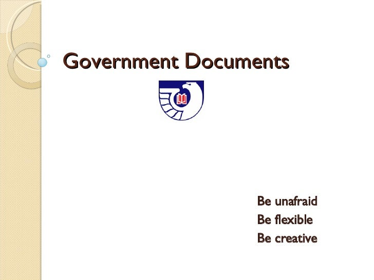 Government Documents Be unafraid Be flexible Be creative