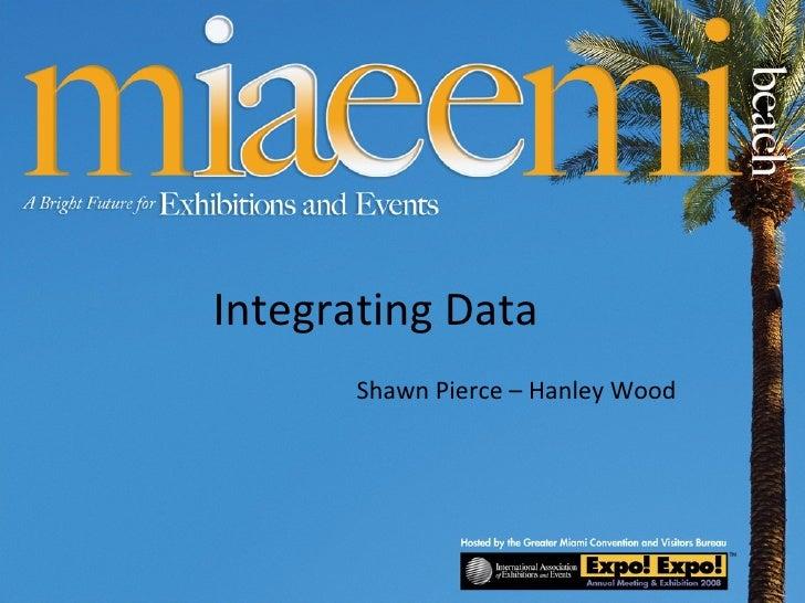 Integrating Data Shawn Pierce – Hanley Wood