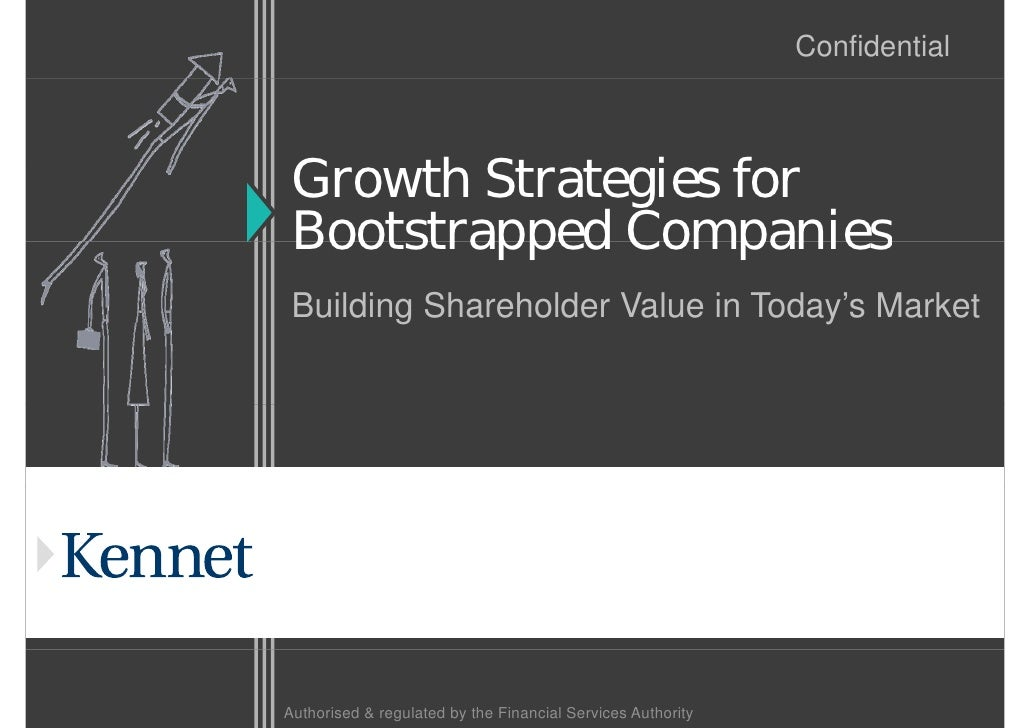 Confidential     Growth S  G     h Strategies f                 i for  Bootstrapped Companies  Building Shareholder Value ...