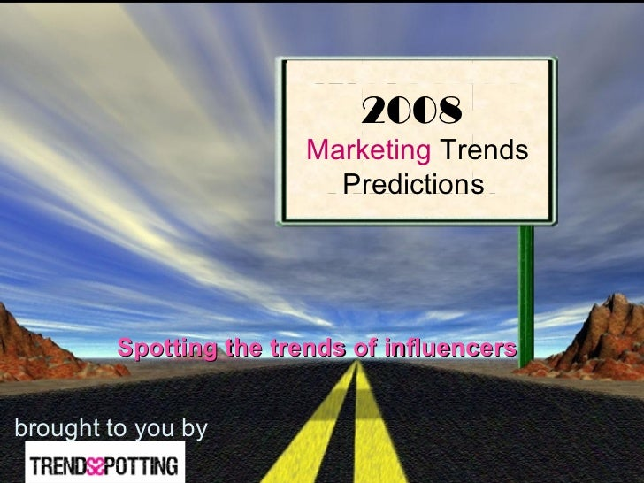 brought to you by 2008   Marketing  Trends  Predictions  Spotting the trends of influencers