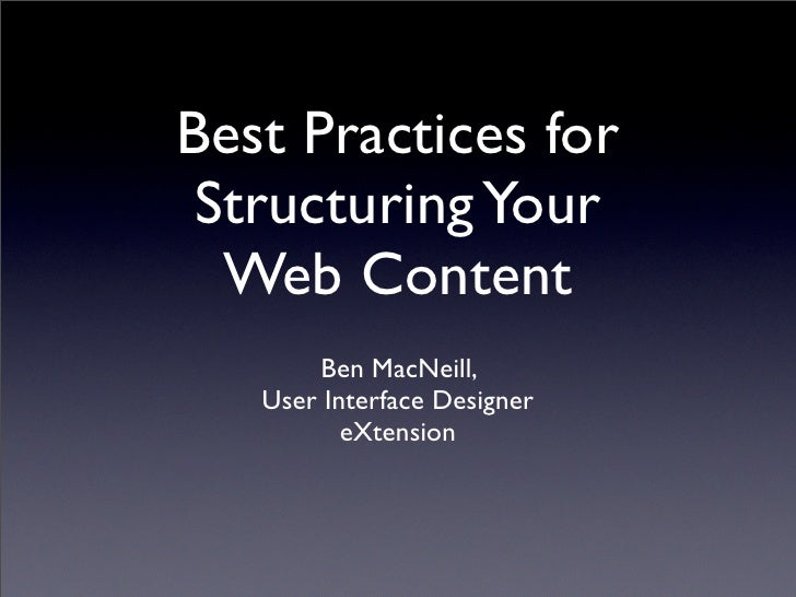 Best Practices for  Structuring Your   Web Content        Ben MacNeill,    User Interface Designer           eXtension
