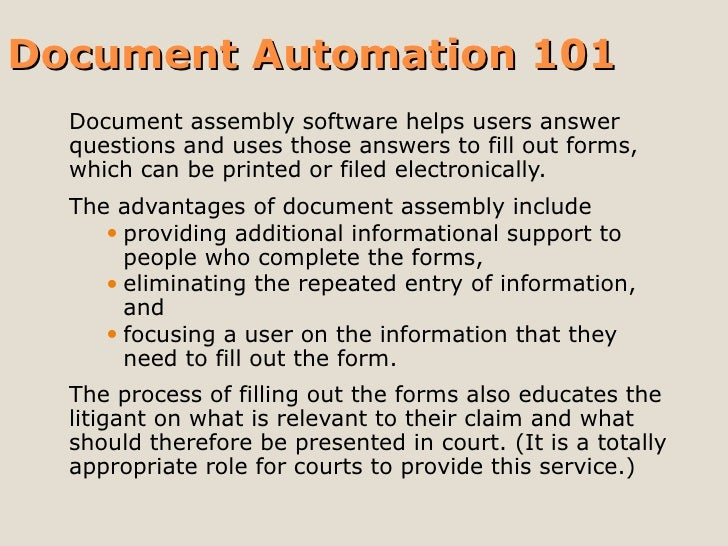 Document Automation 101 <ul><li>Document assembly software helps users answer questions and uses those answers to fill out...