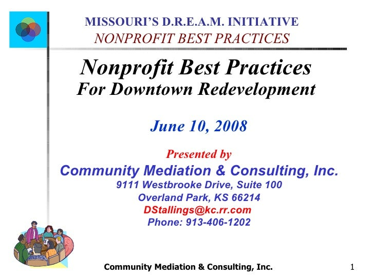 Community Mediation & Consulting, Inc.  Nonprofit Best Practices  For Downtown Redevelopment   June 10, 2008 Presented by ...
