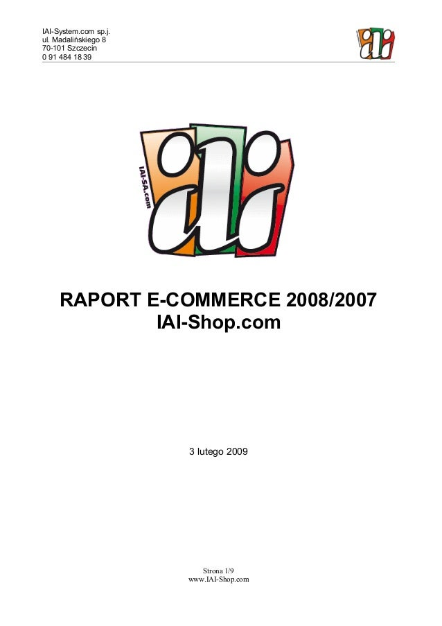 IAI-System.com sp.j. ul. Madalińskiego 8 70-101 Szczecin 0 91 484 18 39 RAPORT E-COMMERCE 2008/2007 IAI-Shop.com 3 lutego ...