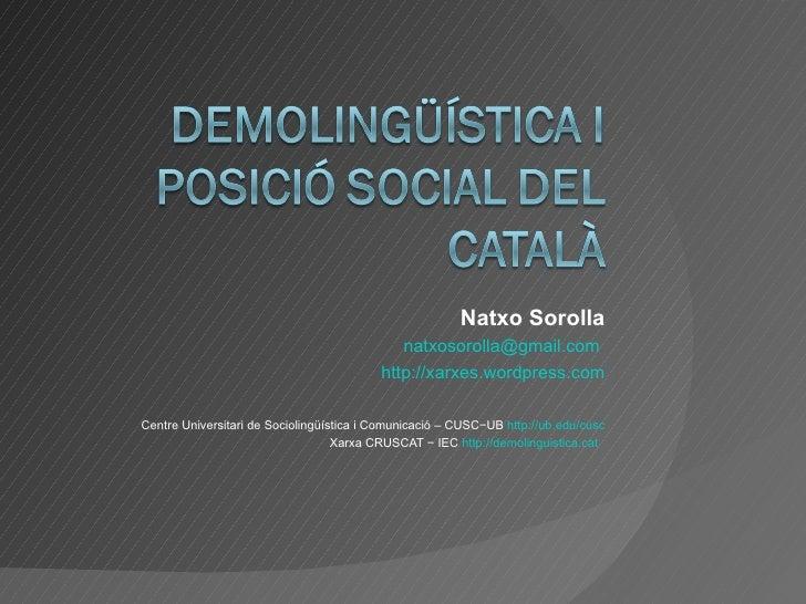 Natxo Sorolla [email_address]   http://xarxes.wordpress.com Centre Universitari de Sociolingüística i Comunicació – CUSC−U...