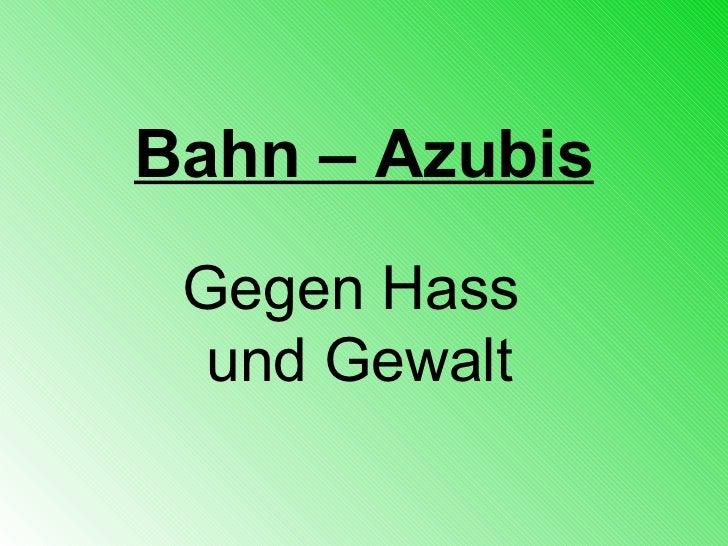 Bahn – Azubis Gegen Hass  und Gewalt