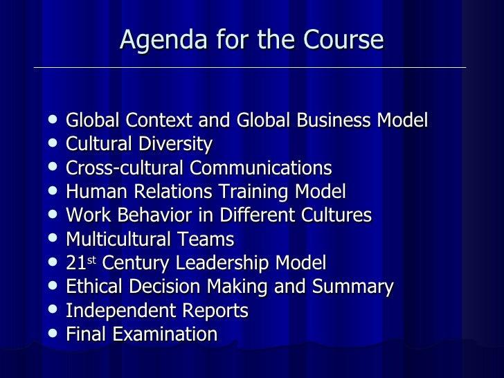 Agenda for the Course <ul><li>Global Context and Global Business Model  </li></ul><ul><li>Cultural Diversity </li></ul><ul...