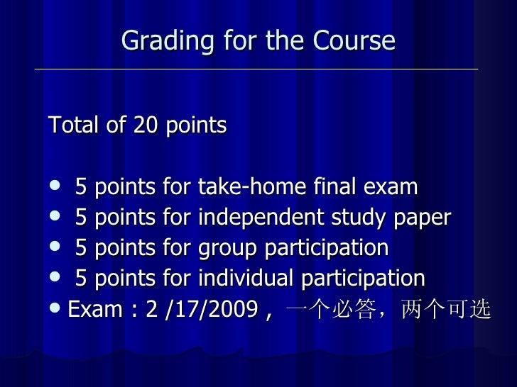 Grading for the Course <ul><li>Total of 20 points </li></ul><ul><li>5 points for take-home final exam </li></ul><ul><li>5 ...