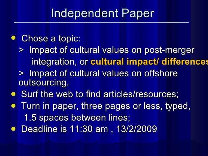 Independent Paper <ul><li>Chose a topic: </li></ul><ul><li>>  Impact of cultural values on post-merger </li></ul><ul><li>i...