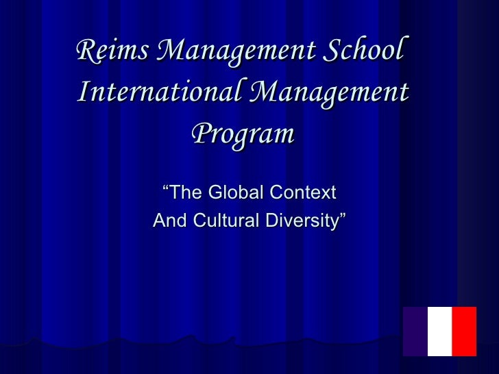 "Reims Management School  International Management Program "" The Global Context And Cultural Diversity"""