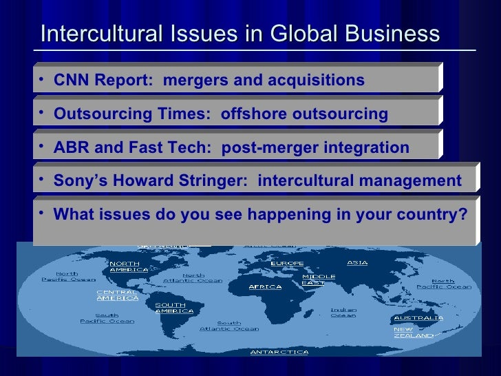 Intercultural Issues in Global Business   <ul><li>CNN Report:  mergers and acquisitions   </li></ul><ul><li>Outsourcing Ti...