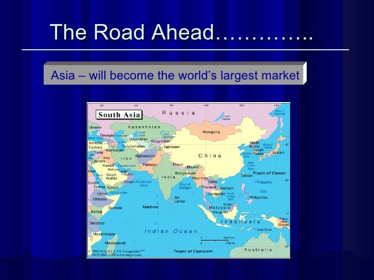 The Road Ahead…………..   Asia – will become the world's largest market