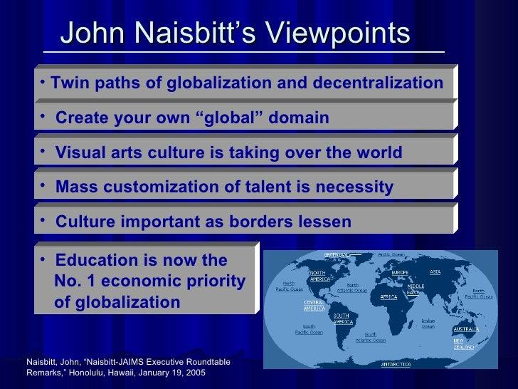 John Naisbitt's Viewpoints   <ul><li>Twin paths of globalization and decentralization   </li></ul><ul><li>Create your own ...