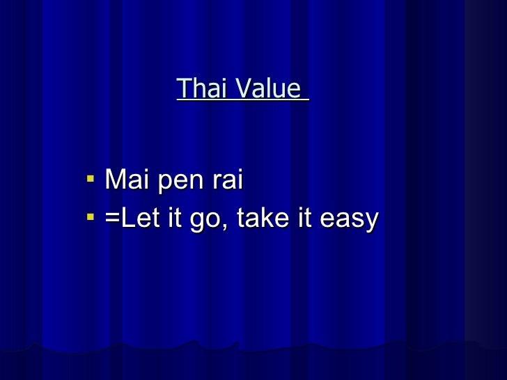<ul><li>Mai pen rai </li></ul><ul><li>=Let it go, take it easy </li></ul>Thai Value