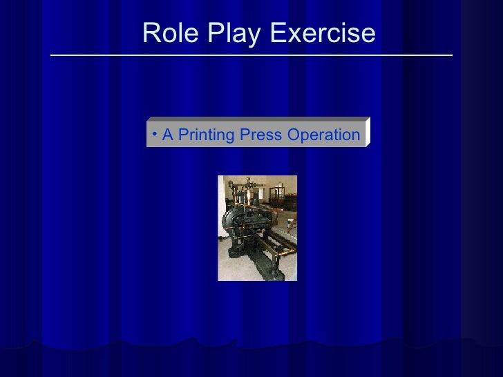 Role Play Exercise <ul><li>A Printing Press Operation </li></ul>