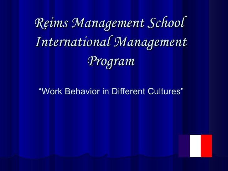 "Reims Management School  International Management Program "" Work Behavior in Different Cultures"""
