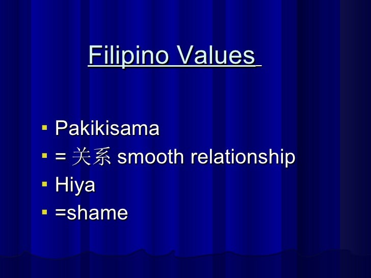 <ul><li>Pakikisama </li></ul><ul><li>= 关系 smooth relationship  </li></ul><ul><li>Hiya </li></ul><ul><li>=shame </li></ul>F...