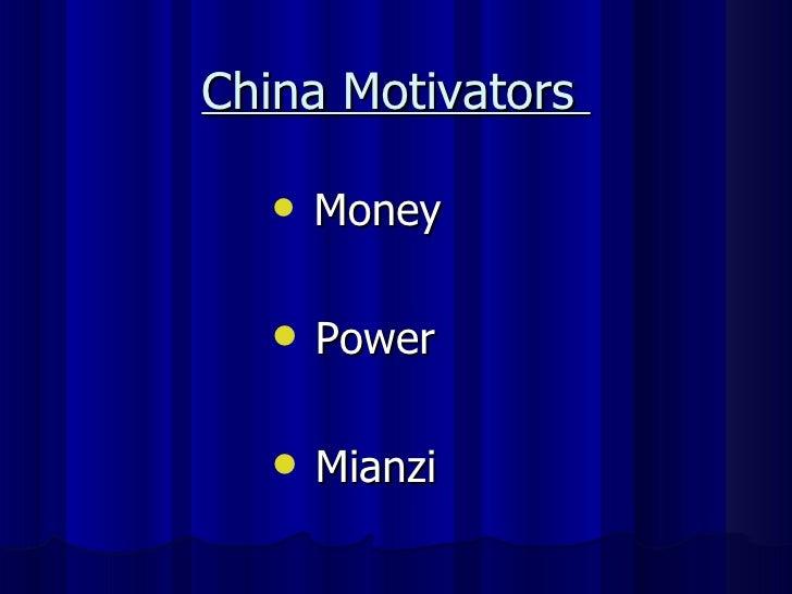 China Motivators  <ul><li>Money </li></ul><ul><li>Power   </li></ul><ul><li>Mianzi   </li></ul>