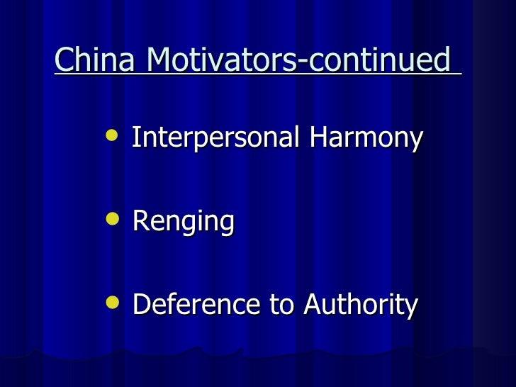 China Motivators-continued  <ul><li>Interpersonal Harmony </li></ul><ul><li>Renging   </li></ul><ul><li>Deference to Autho...
