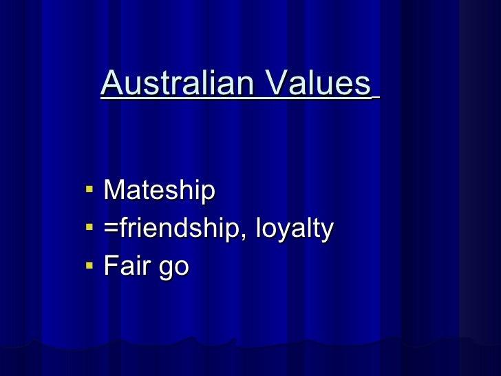 <ul><li>Mateship  </li></ul><ul><li>=friendship, loyalty </li></ul><ul><li>Fair go </li></ul>Australian Values