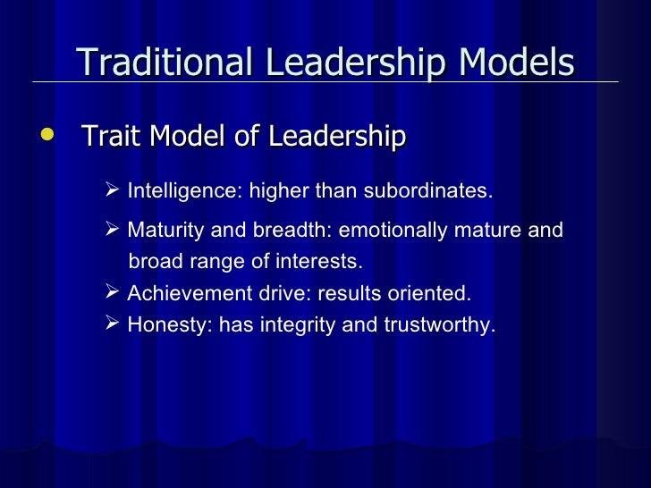 Traditional Leadership Models <ul><li>Trait Model of Leadership </li></ul><ul><li>Intelligence: higher than subordinates. ...