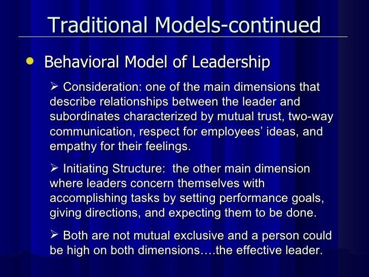 Traditional Models-continued <ul><li>Behavioral Model of Leadership </li></ul><ul><li>Consideration: one of the main dimen...