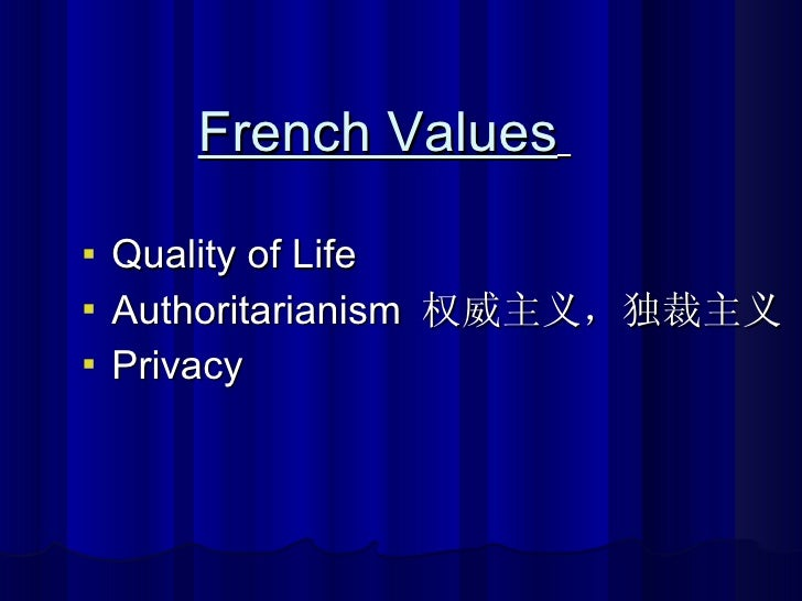 <ul><li>Quality of Life  </li></ul><ul><li>Authoritarianism  权威主义,独裁主义 </li></ul><ul><li>Privacy </li></ul>French Values