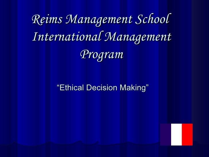 "Reims Management School  International Management Program "" Ethical Decision Making"""
