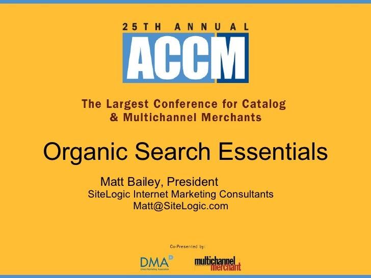 Organic Search Essentials Matt Bailey, President  SiteLogic Internet Marketing Consultants [email_address]