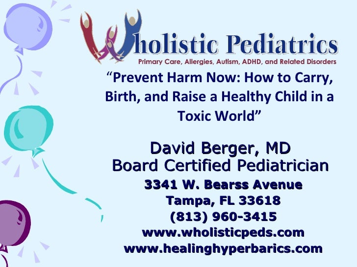 David Berger, MD Board Certified Pediatrician 3341 W. Bearss Avenue Tampa, FL 33618 (813) 960-3415 www.wholisticpeds.com w...