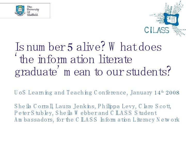 Is number 5 alive? What does 'the information literate graduate' mean to our students? UoS Learning and Teaching Conferenc...