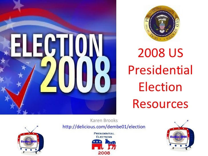 2008 US Presidential Election Resources Karen Brooks http://delicious.com/dembe01/election