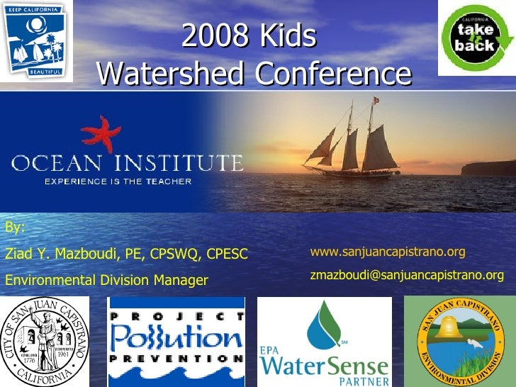 2008 Kids  Watershed Conference By: Ziad Y. Mazboudi , PE, CPSWQ, CPESC Environmental Division Manager www.sanjuancapistra...