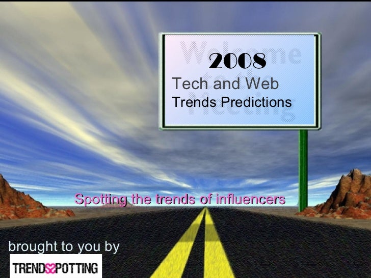 2008  Tech and Web   Trends Predictions  brought to you by Spotting the trends of influencers