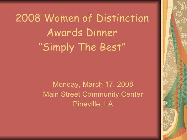 "2008 Women of Distinction Awards Dinner ""Simply The Best"" Monday, March 17, 2008 Main Street Community Center Pineville, LA"