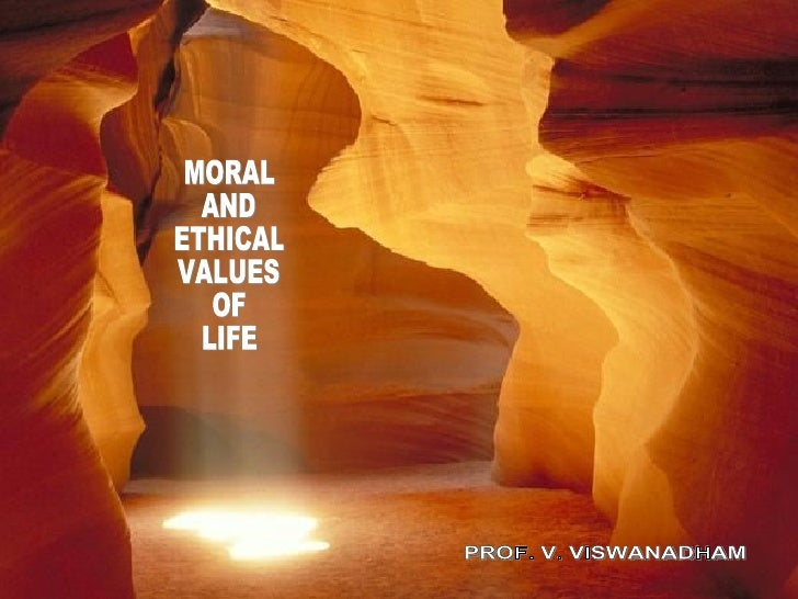 MORAL AND  ETHICAL VALUES OF  LIFE PROF. V. VISWANADHAM