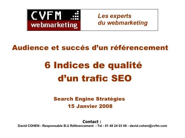 6 Indices de qualité  d'un trafic SEO Audience et succés d'un référencement Search Engine Stratégies  15 Janvier 2008 Cont...
