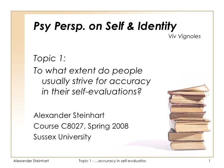Psy Persp. on Self & Identity <ul><li>Topic 1:  </li></ul><ul><li>To what extent do people usually strive for accuracy in ...