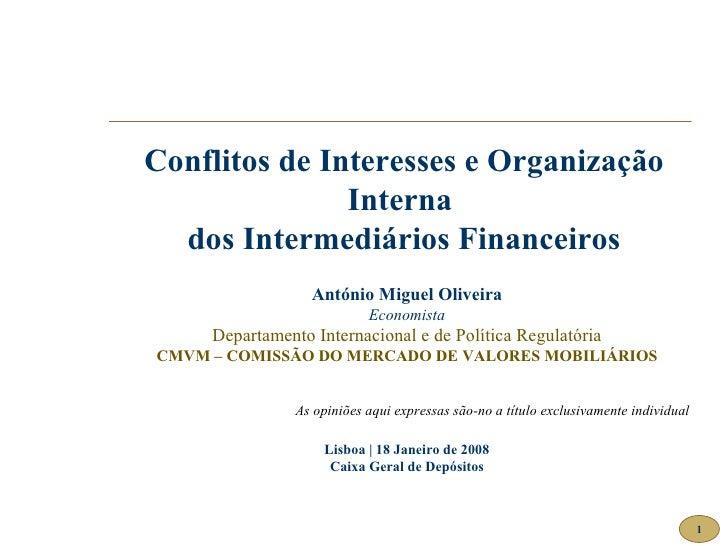 Conflitos de Interesses e Organização Interna  dos Intermediários Financeiros António Miguel Oliveira Economista Departame...