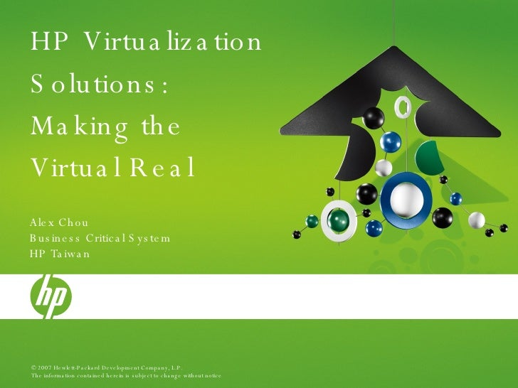 HP Virtualization Solutions: Making the Virtual Real Alex Chou Business Critical System HP Taiwan